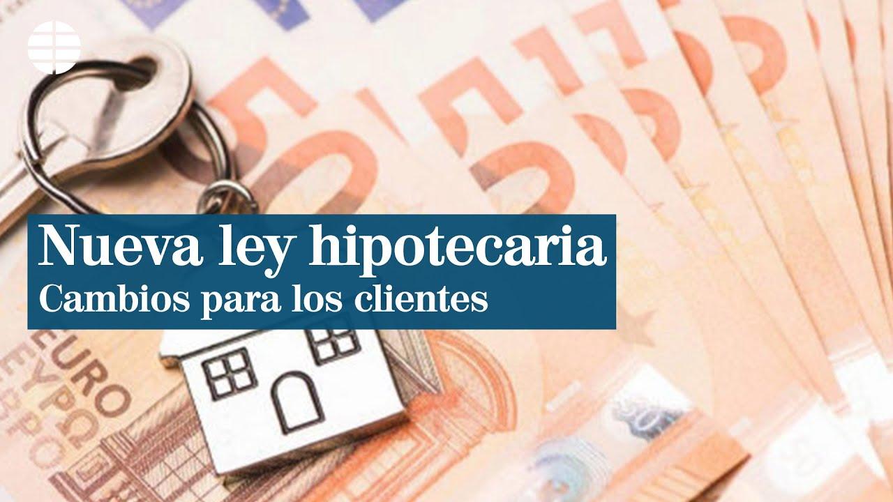Claves de la nueva ley hipotecaria: cambios y novedades para los clientes